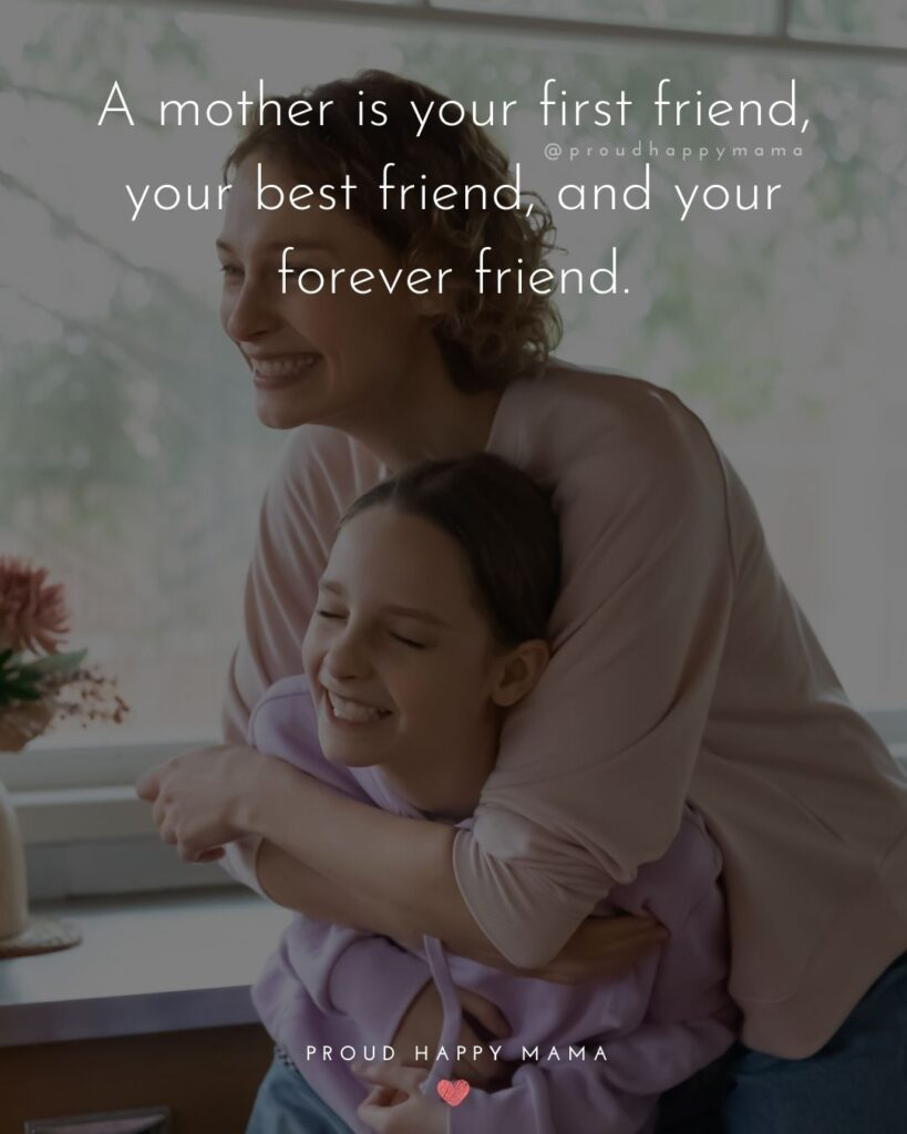 I Love You Mom Quotes - A mother is your first friend, your best friend, and your forever friend.