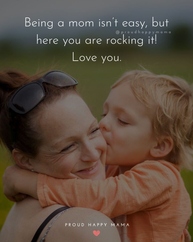 I Love You Mom Quotes - Being a mom isnt easy, but here you are rocking it! Love you.