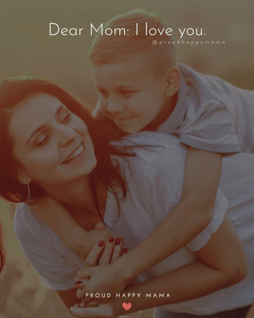 I Love You Mom Quotes - Dear Mom I love you.