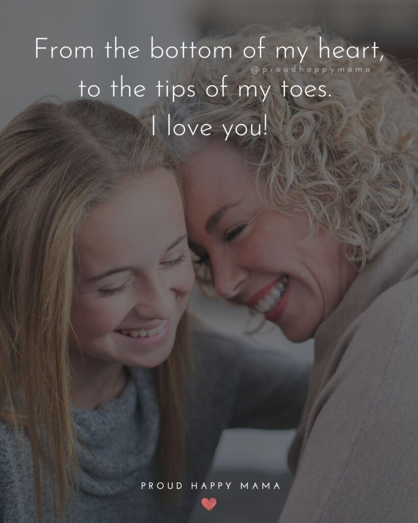 I Love You Mom Quotes - From the bottom of my heart, to the tips of my toes. I love you!