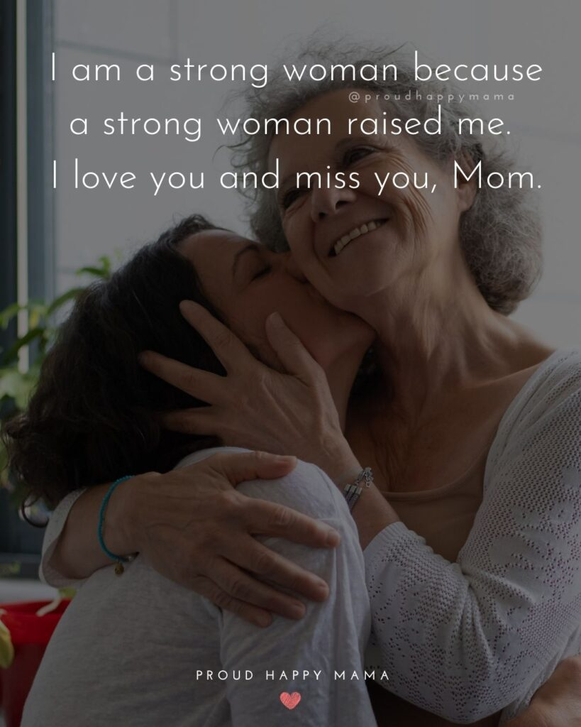 I Love You Mom Quotes - I am a strong woman because a strong woman raised me. I love you and miss you Mom.