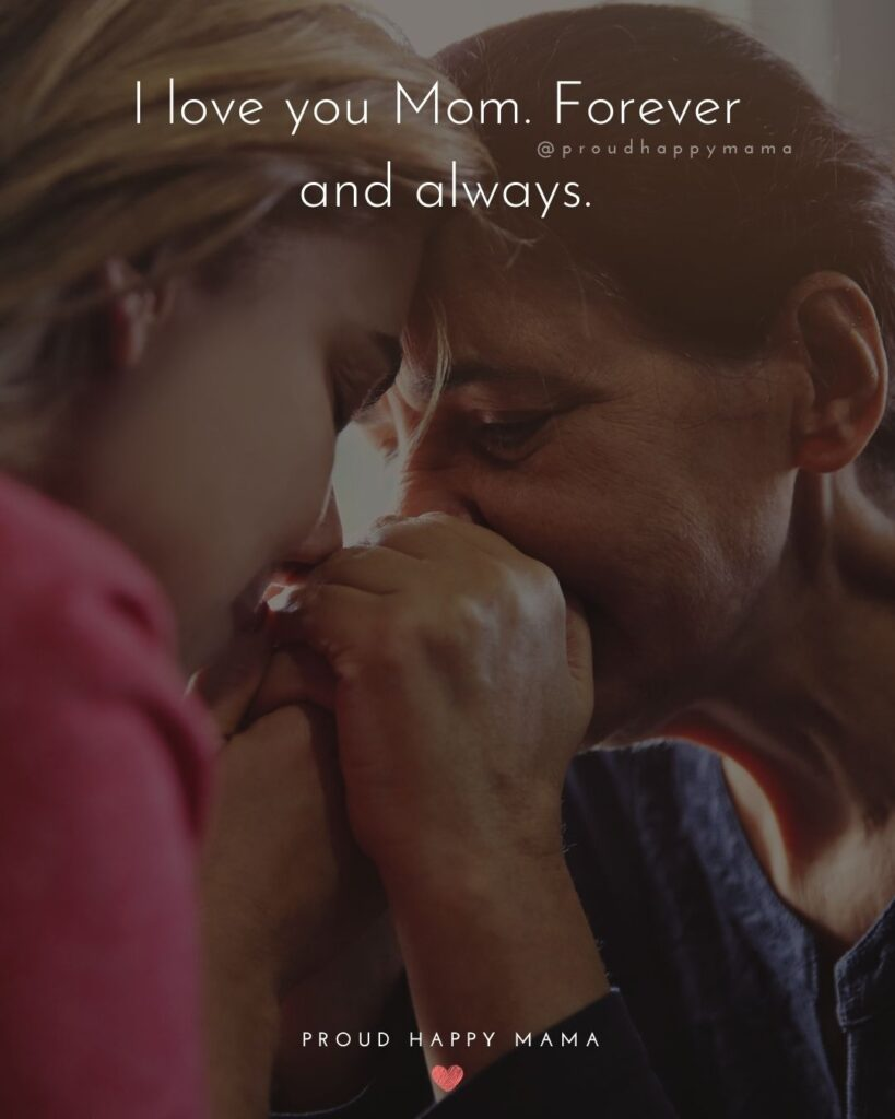 I Love You Mom Quotes - I love you Mom. Forever and always.