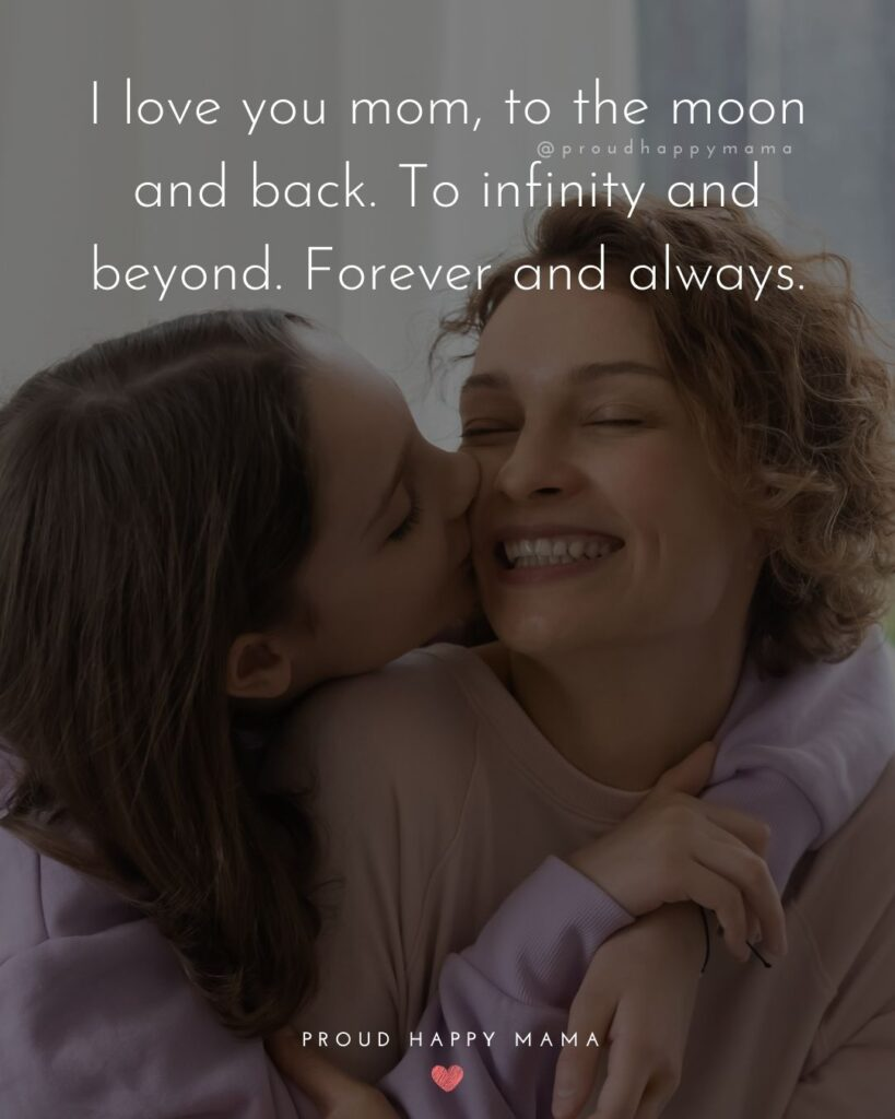 I Love You Mom Quotes - I love you mom, to the moon and back. To infinity and beyond. Forever and always.