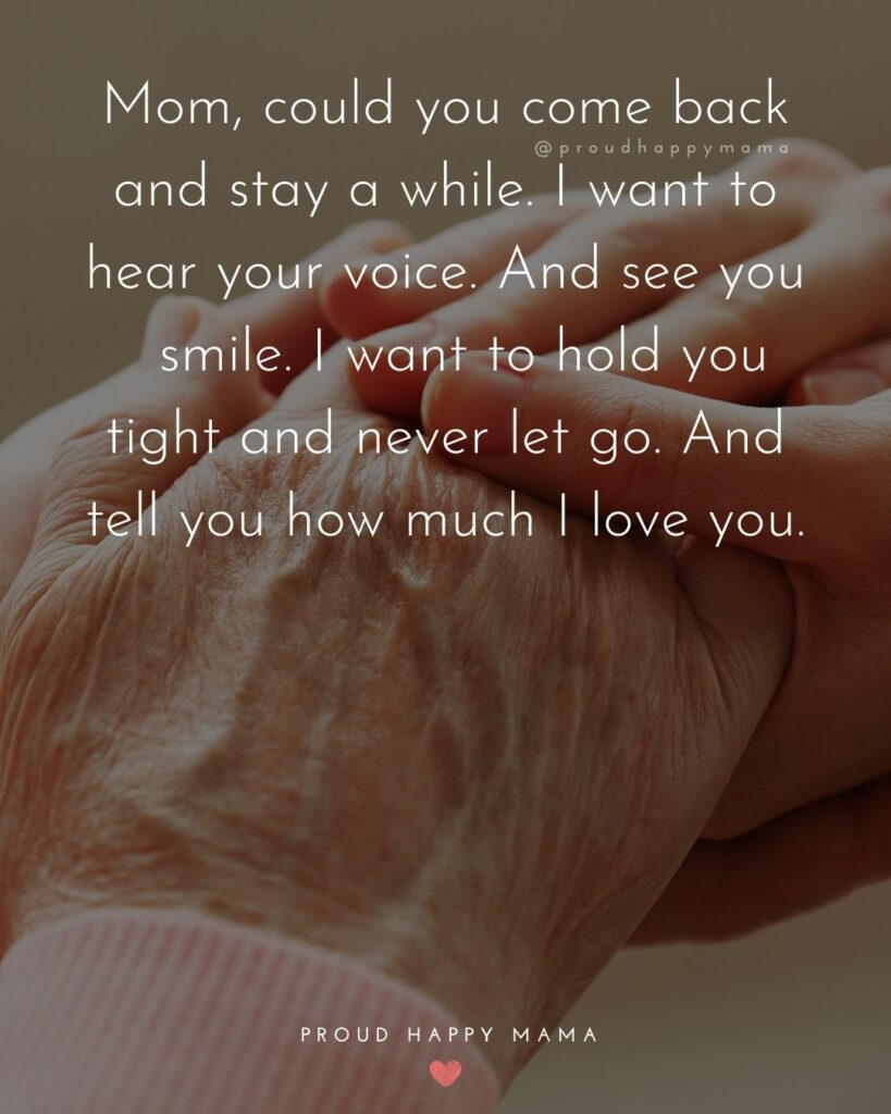 I Love You Mom Quotes - Mom, could you come back and stay a while. I want to hear your voice. And see you smile