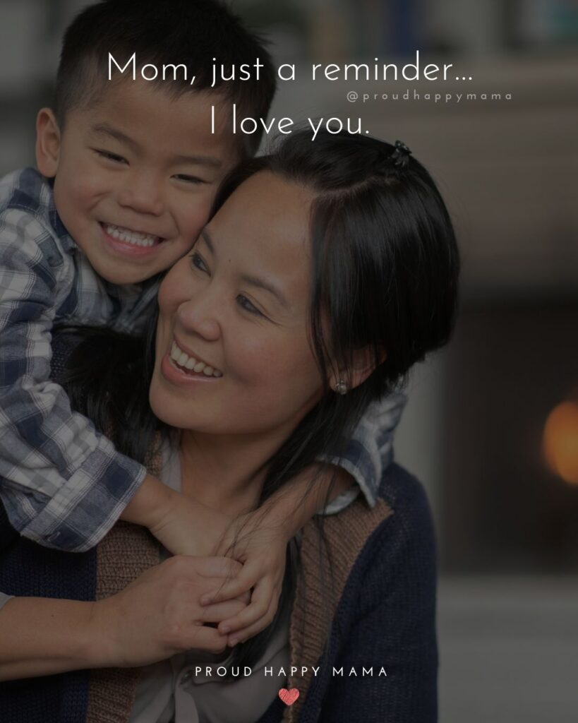 I Love You Mom Quotes - Mom, just a reminder…I love you.