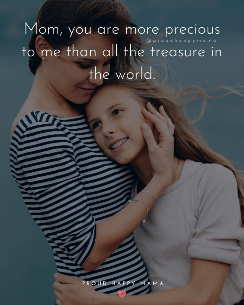 I Love You Mom Quotes - Mom, you are more precious to me than all the treasure in the world.