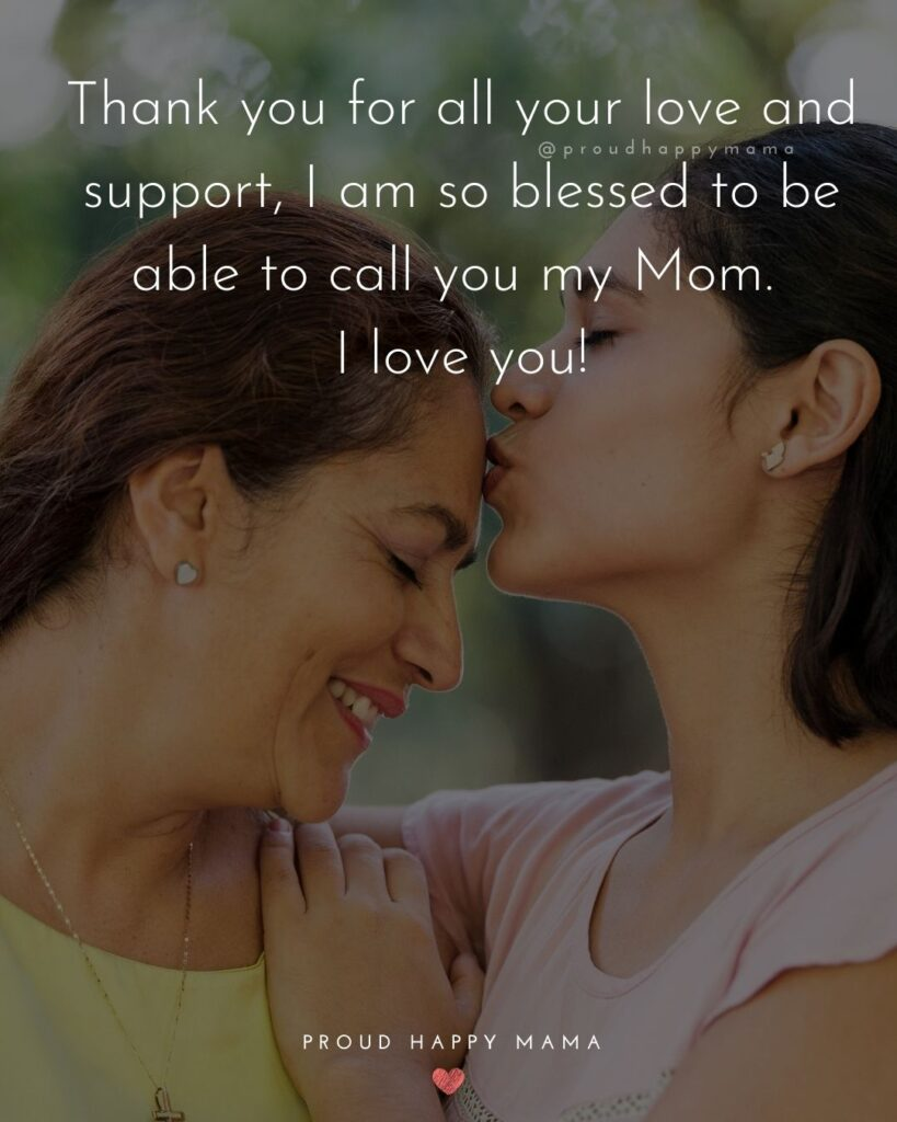I Love You Mom Quotes - Thank you for all your love and support, I am so blessed to be able to call you my Mom. I love you