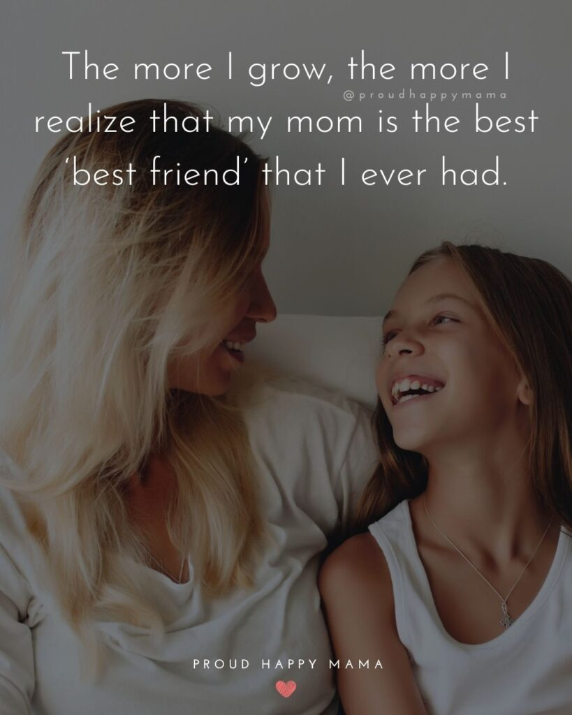 I Love You Mom Quotes - The more I grow, the more I realize that my mom is the best