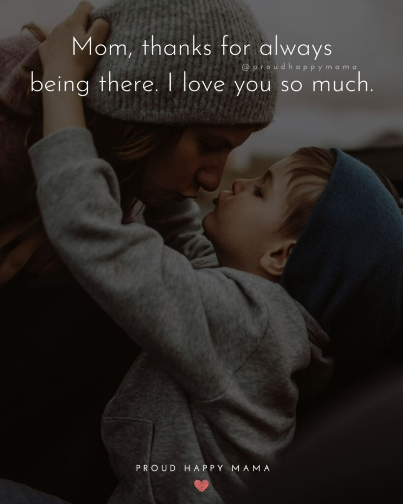 I love You Mom Quotes - Mom, thanks for always being there. I love you so much.