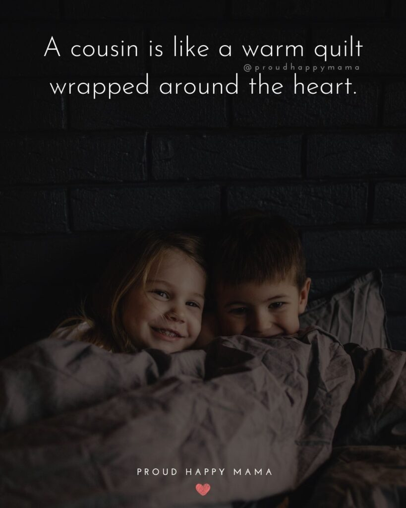 Cousin Quotes - A cousin is like a warm quilt wrapped around the heart.