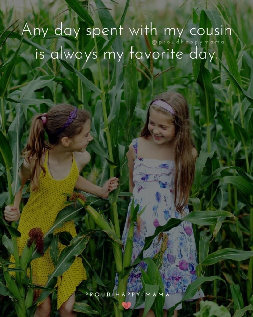 Cousin Quotes - Any day spent with my cousin is always my favorite day.