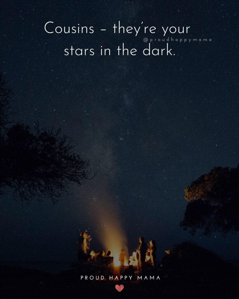 Cousin Quotes - Cousins – they're your stars in the dark.