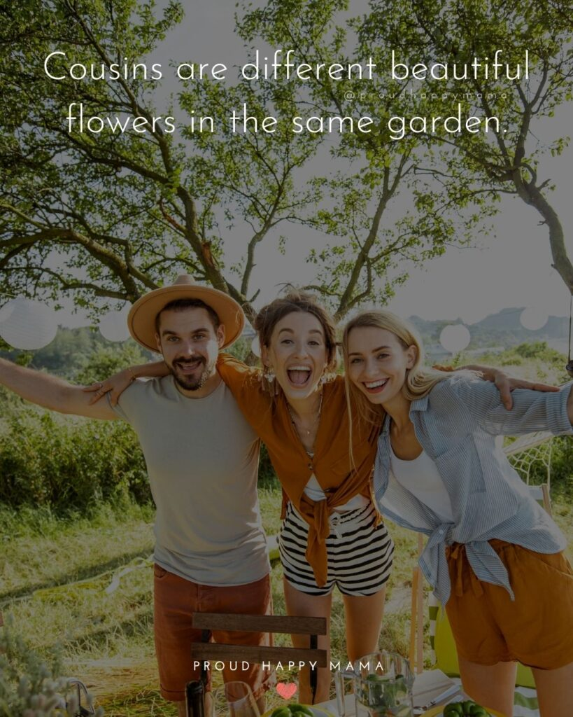 Cousin Quotes - Cousins are different beautiful flowers in the same garden.