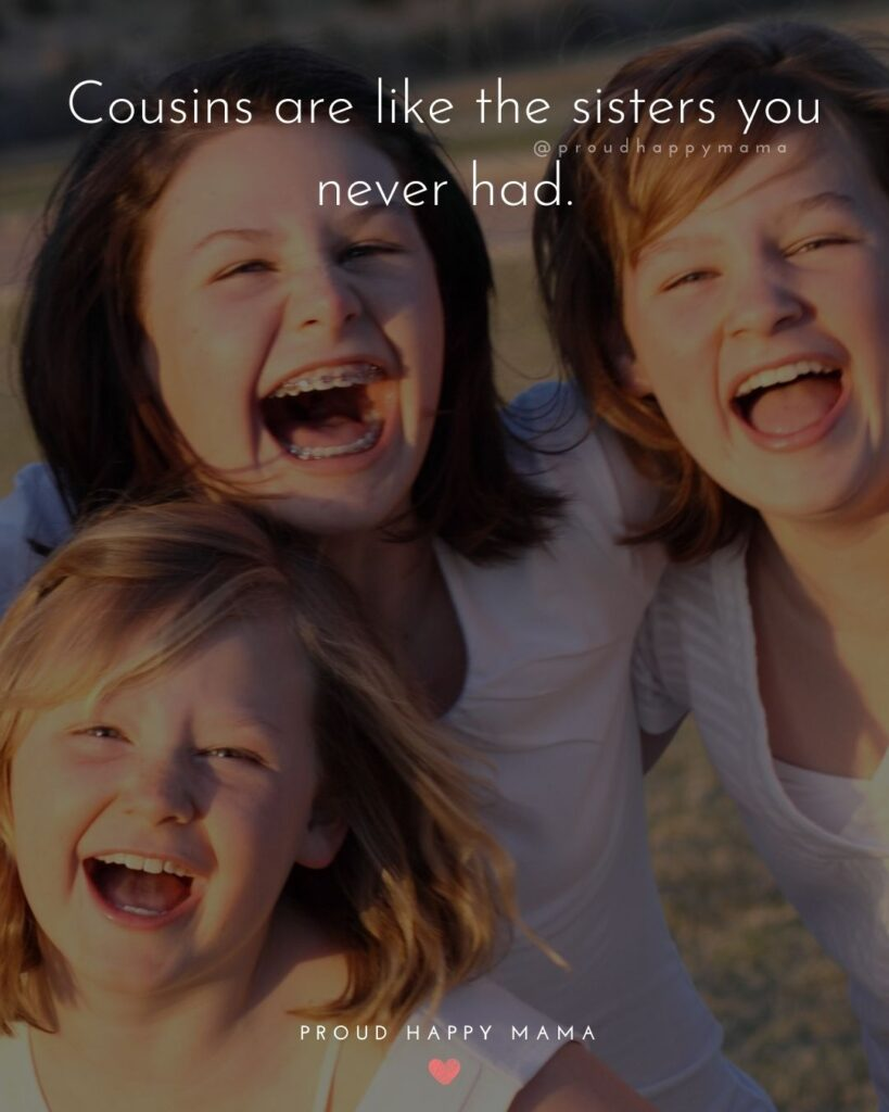 Cousin Quotes - Cousins are like the sisters you never had.