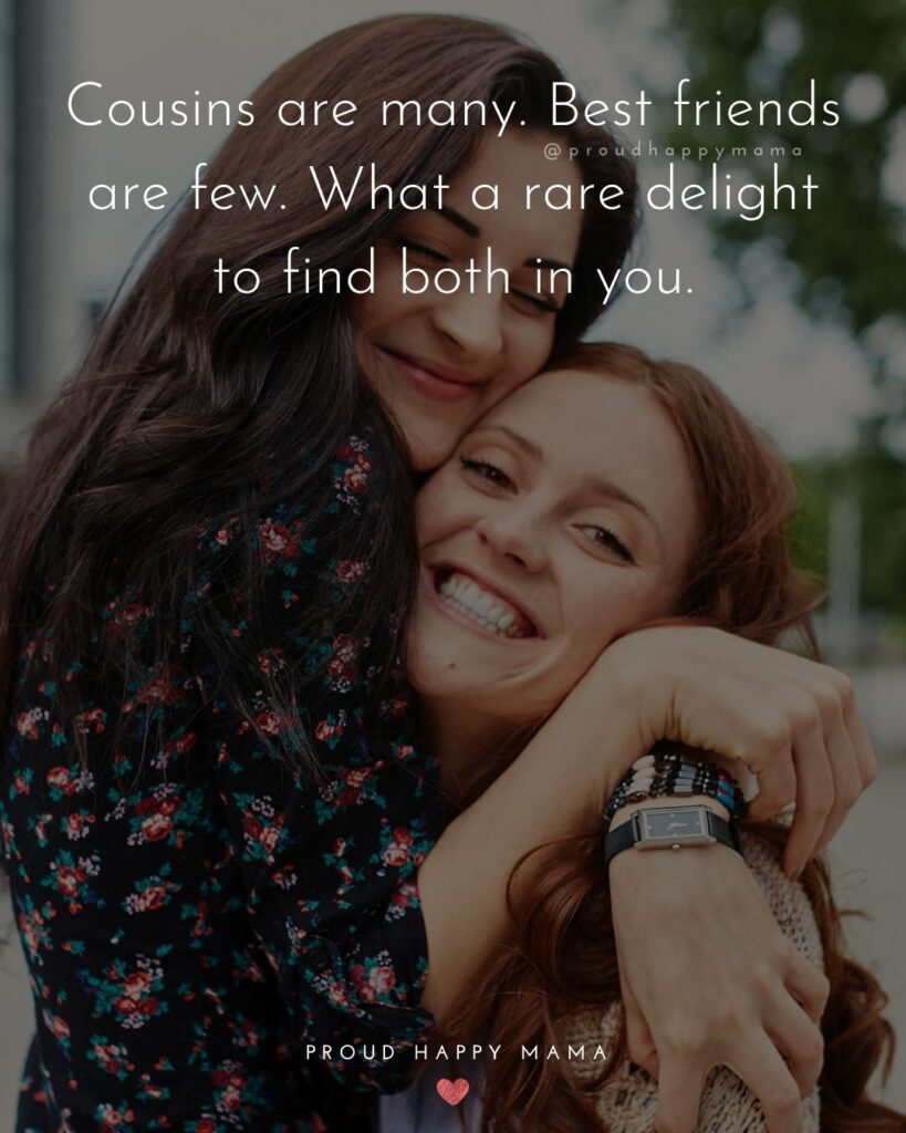 Cousin Quotes - Cousins are many. Best friends are few. What a rare delight to find both in you.