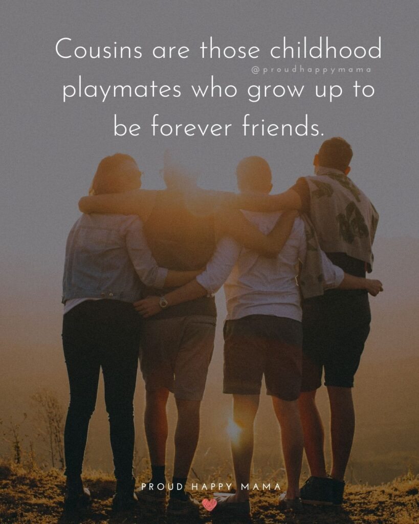 Cousin Quotes - Cousins are those childhood playmates who grow up to be forever friends.