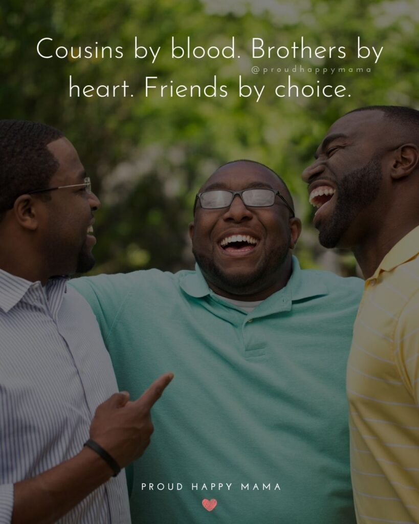 Cousin Quotes - Cousins by blood. Brothers by heart. Friends by choice.