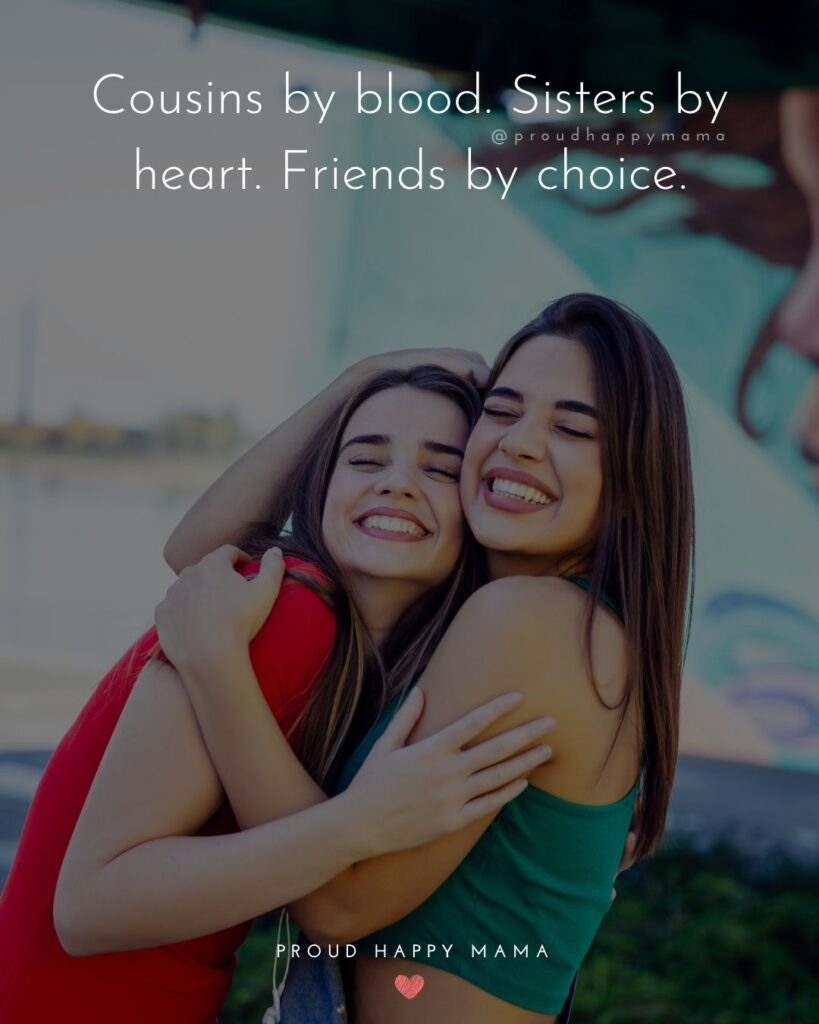 Cousin Quotes - Cousins by blood. Sisters by heart. Friends by choice.
