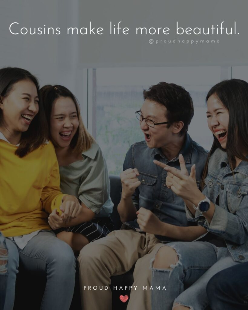 Cousin Quotes - Cousins make life more beautiful.