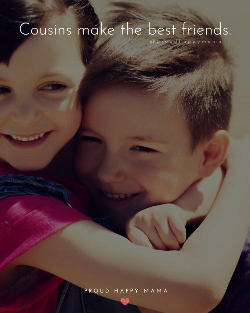 Cousin Quotes - Cousins make the best friends.