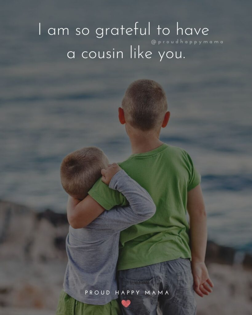 Cousin Quotes - I am so grateful to have a cousin like you.