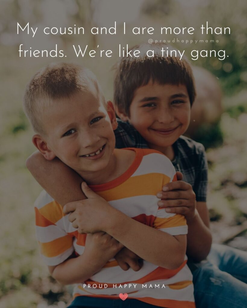 Cousin Quotes - My cousin and I are more than friends. We're like a tiny gang.