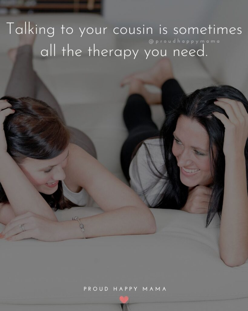 Cousin Quotes - Talking to your cousin is sometimes all the therapy you need.