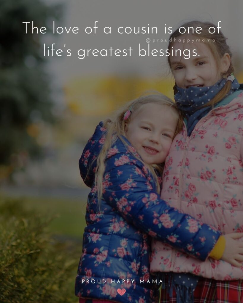 Cousin Quotes - The love of a cousin is one of lifes greatest blessings.