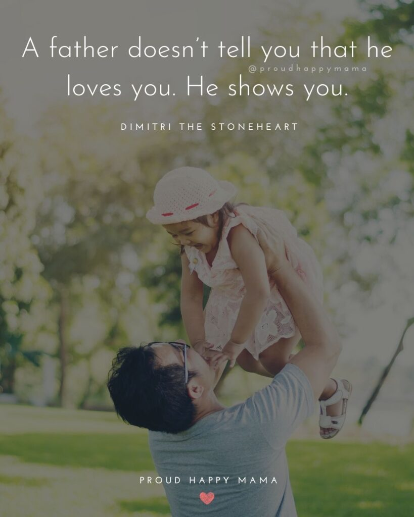 New Dad Quotes - A father doesnt tell you that he loves you. He shows you. Dimitri the Stoneheart