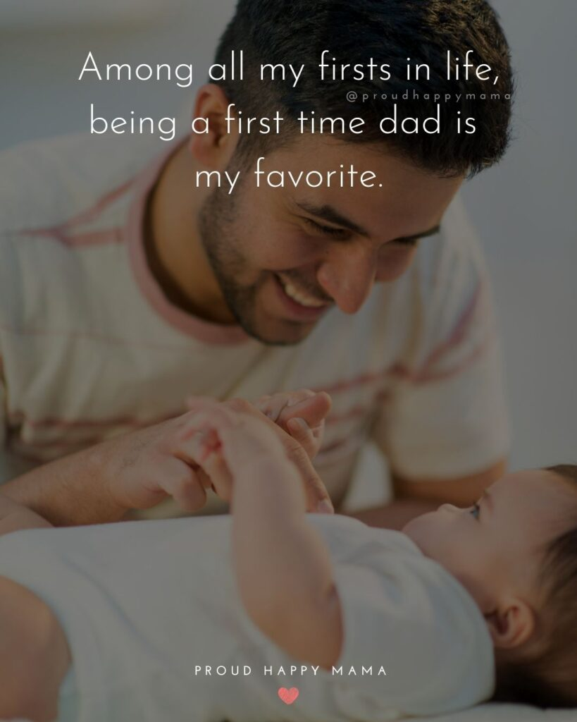 New Dad Quotes - Among all my firsts in life, being a first time dad is my favorite.