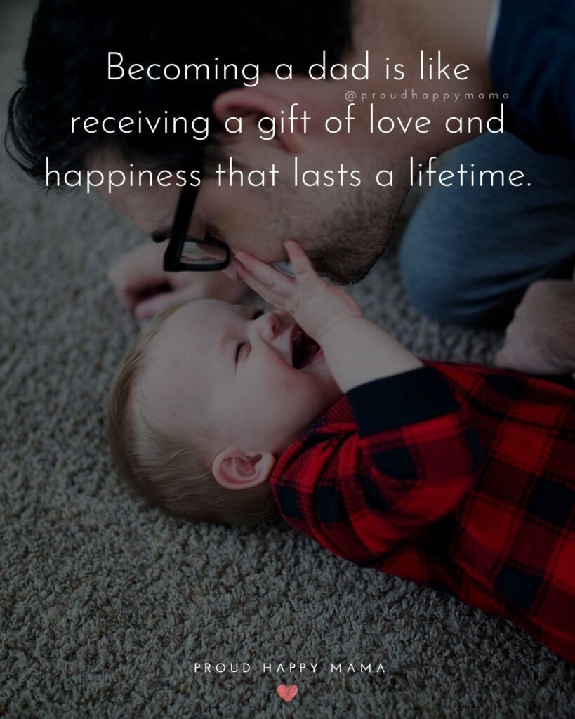 New Dad Quotes - Becoming a dad is like receiving a gift of love and happiness that lasts a lifetime.