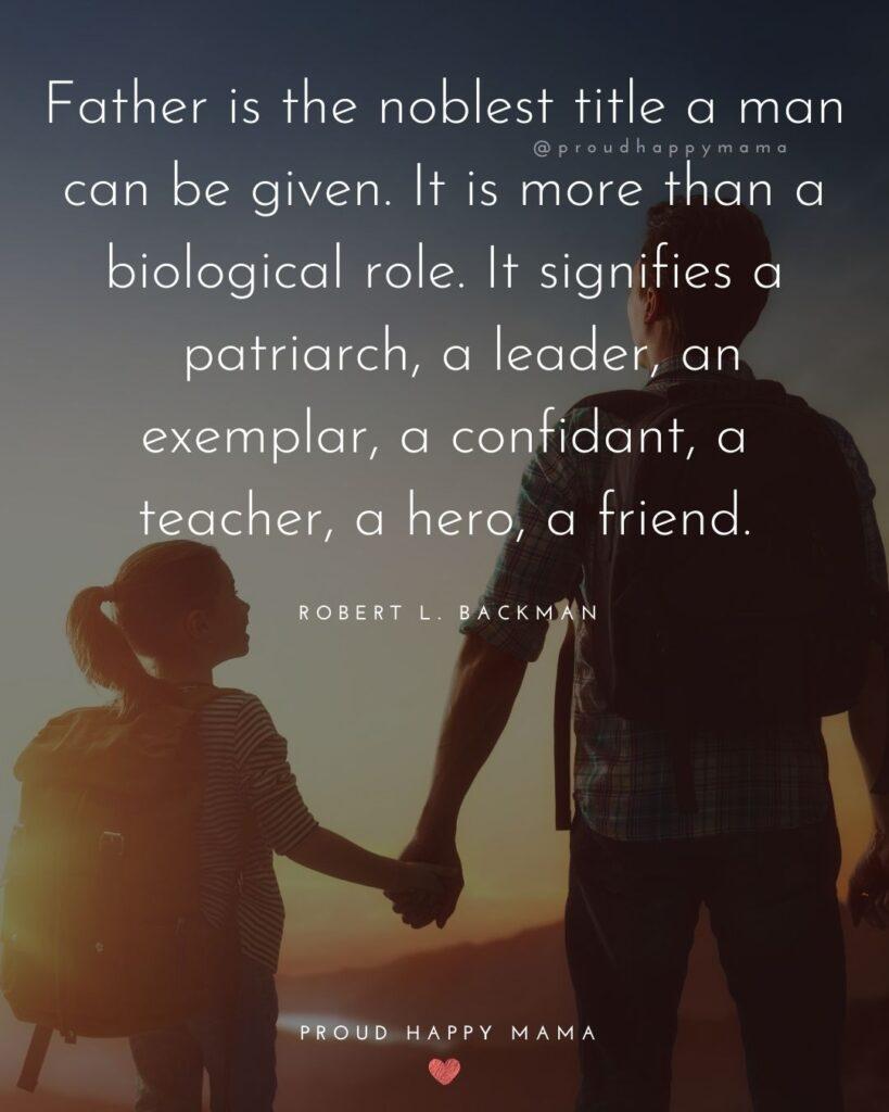 New Dad Quotes - Father is the noblest title a man can be given. It is more than a biological role. It signifies a patriarch, a leader, an exemplar, a confidant, a teacher, a hero, a friend. Robert L. Backman