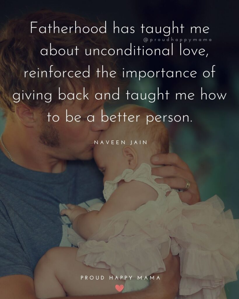 New Dad Quotes - Fatherhood has taught me about unconditional love, reinforced the importance