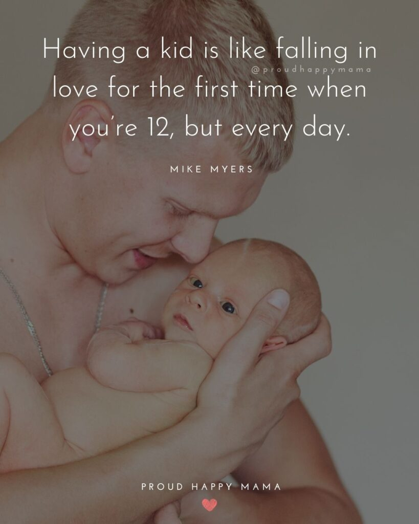 New Dad Quotes - Having a kid is like falling in love for the first time when youre 12, but every day. Mike Myers