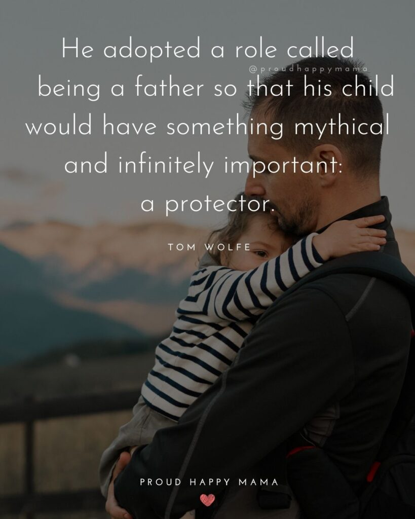 New Dad Quotes - He adopted a role called being a father so that his child would have something mythical and infinitely important: a protector.Tom Wolfe