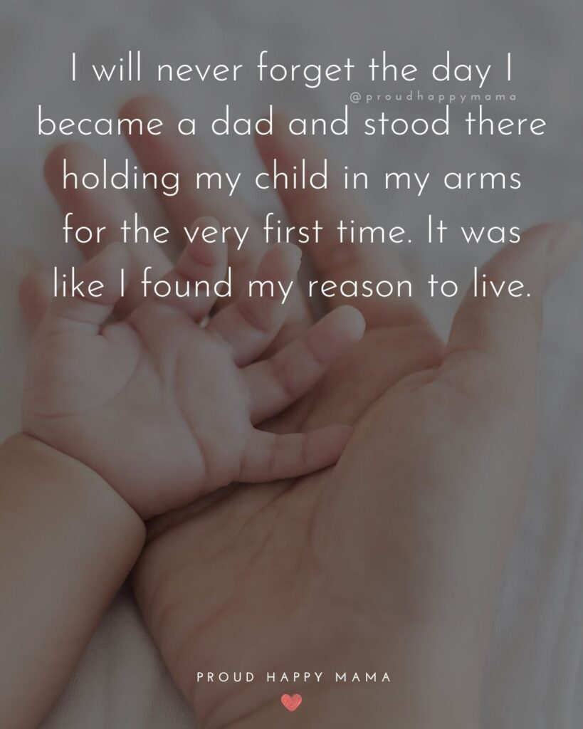 New Dad Quotes - I will never forget the day I became a dad and stood there holding my child in my arms for the very first time. It was like I found my reason to live.