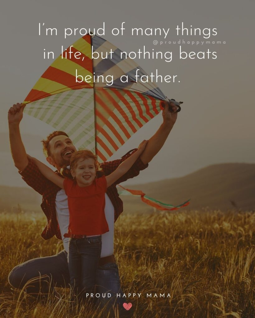 New Dad Quotes - Im proud of many things in life, but nothing beats being a father.