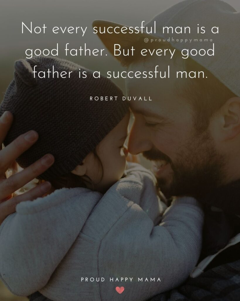 New Dad Quotes - Not every successful man is a good father. But every good father is a successful man.