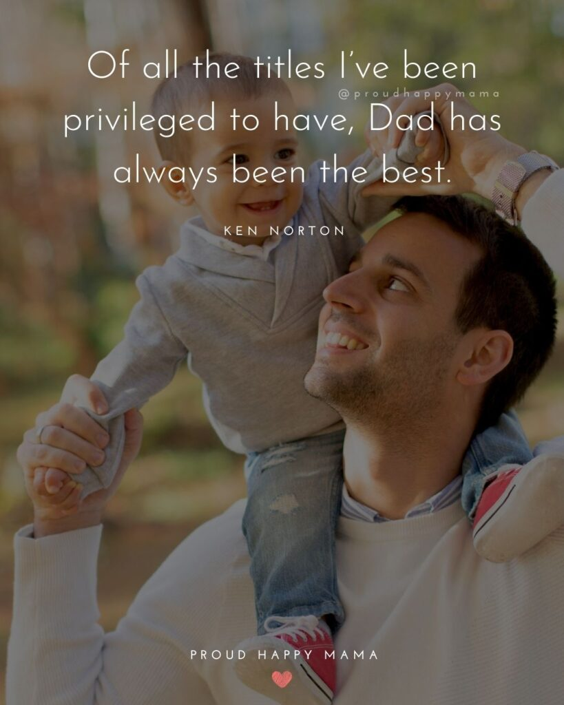New Dad Quotes - Of all the titles Ive been privileged to have, Dad has always been the best. Ken Norton