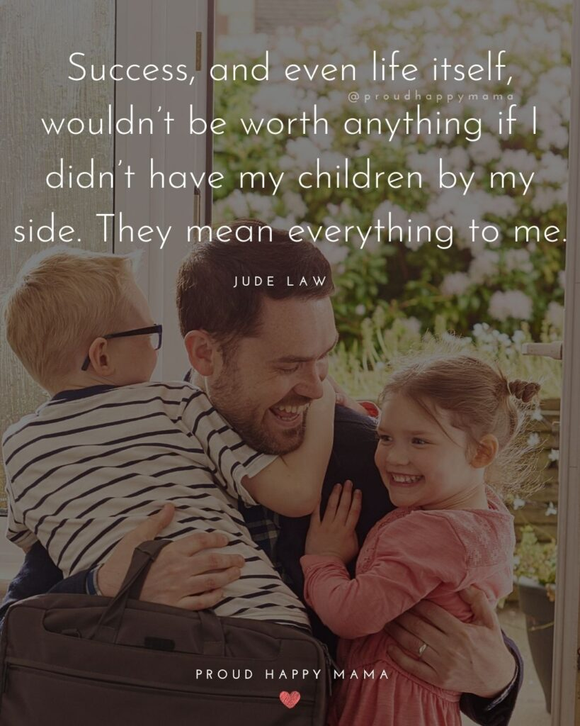 New Dad Quotes - Success, and even life itself, wouldn't be worth anything if I didn't have my children by my side. They mean everything to me. Jude Law