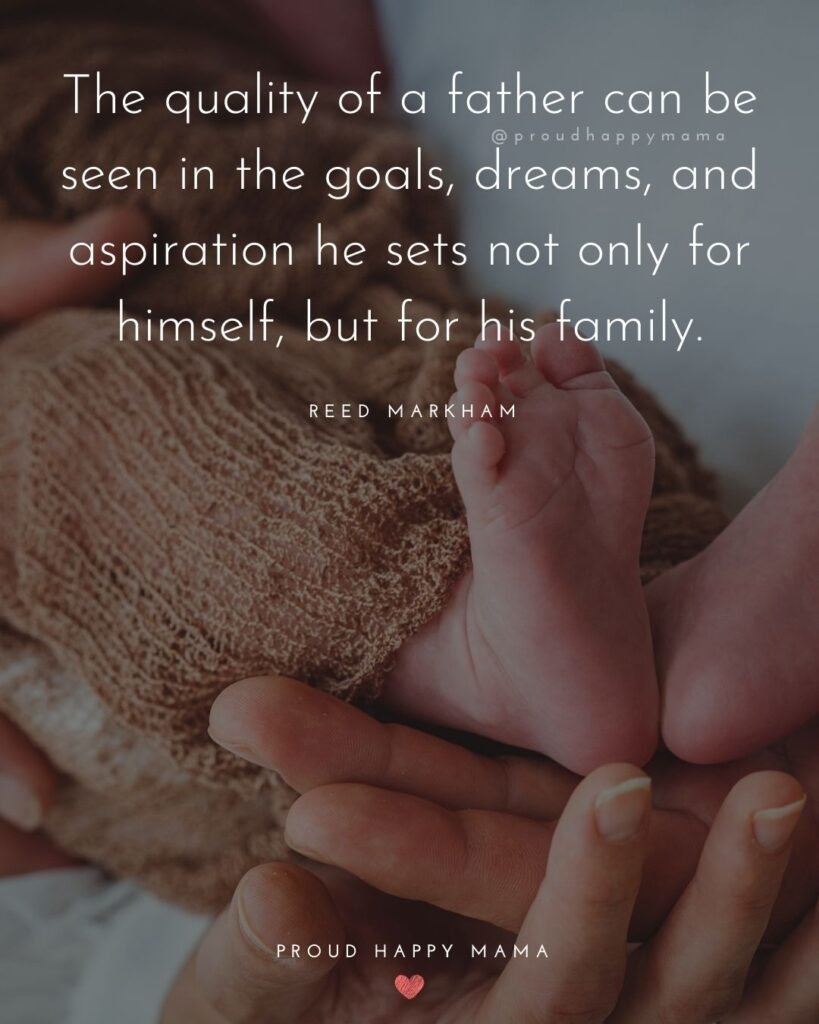 New Dad Quotes - The quality of a father can be seen in the goals, dreams, and aspiration he sets not only for himself