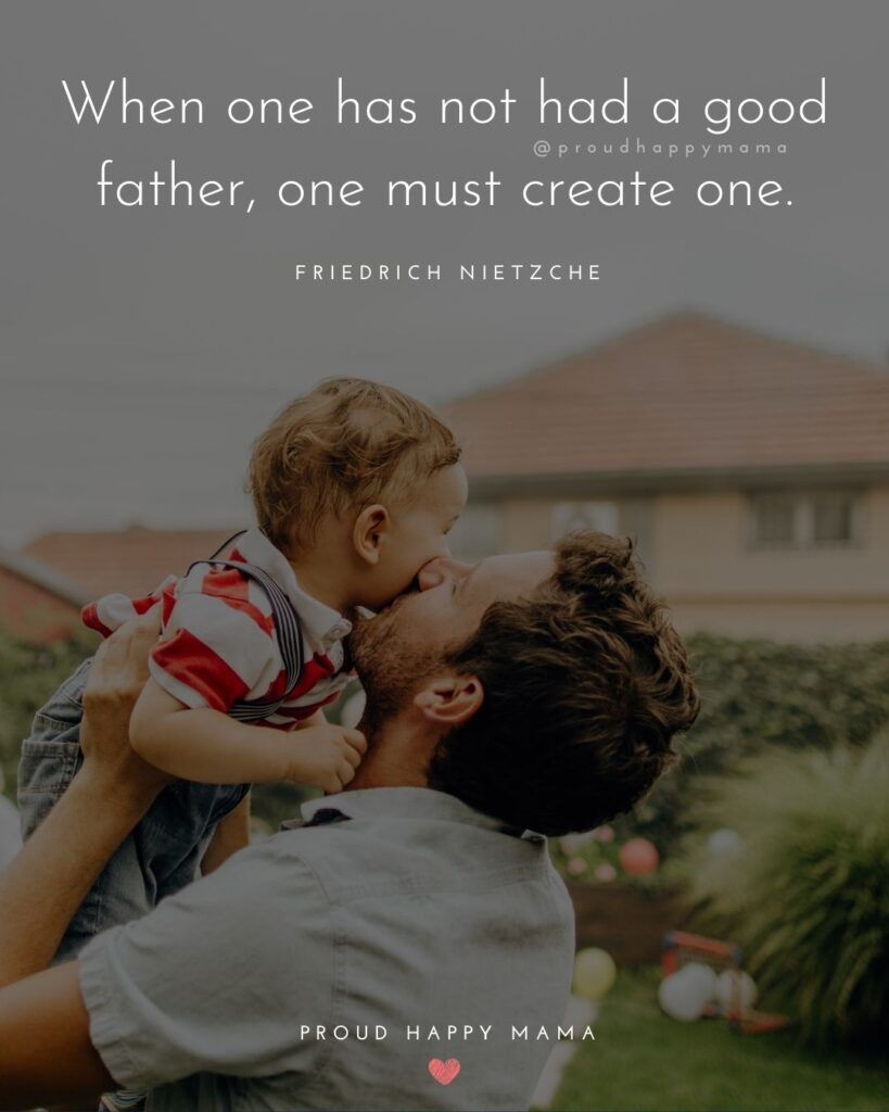 New Dad Quotes - When one has not had a good father, one must create one.