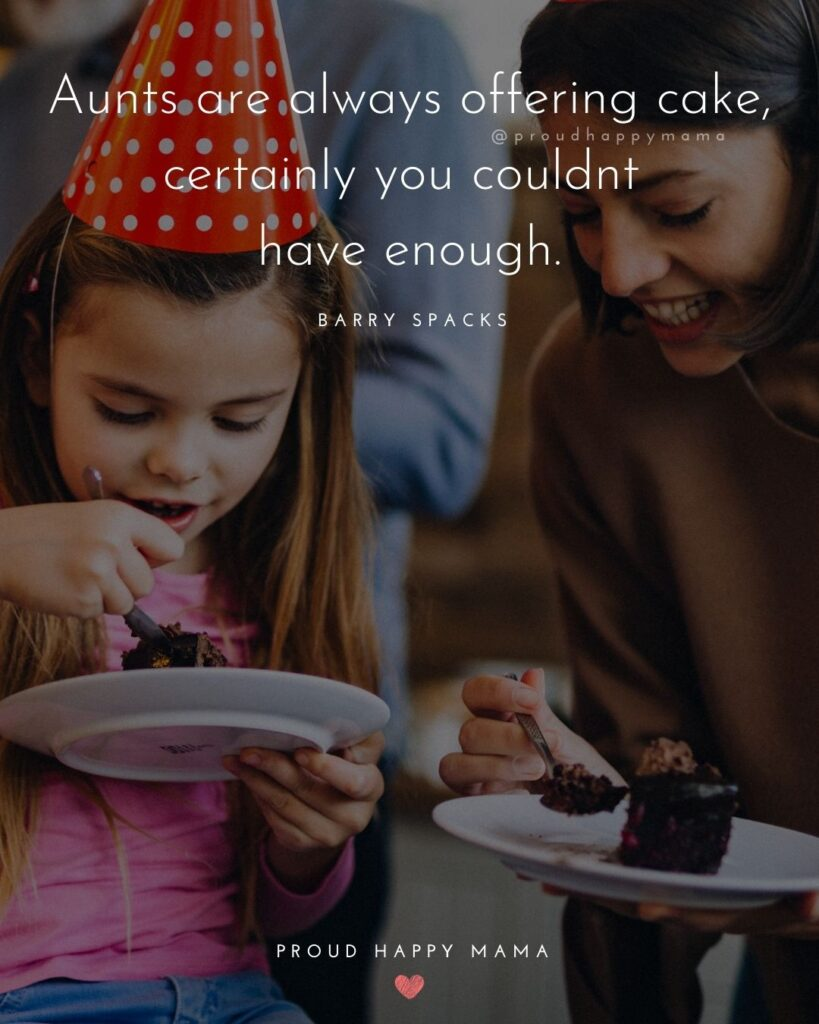 Quotes About Becoming An Aunt - Aunts are always offering cake, certainly you couldnt have enough. – Barry Spacks