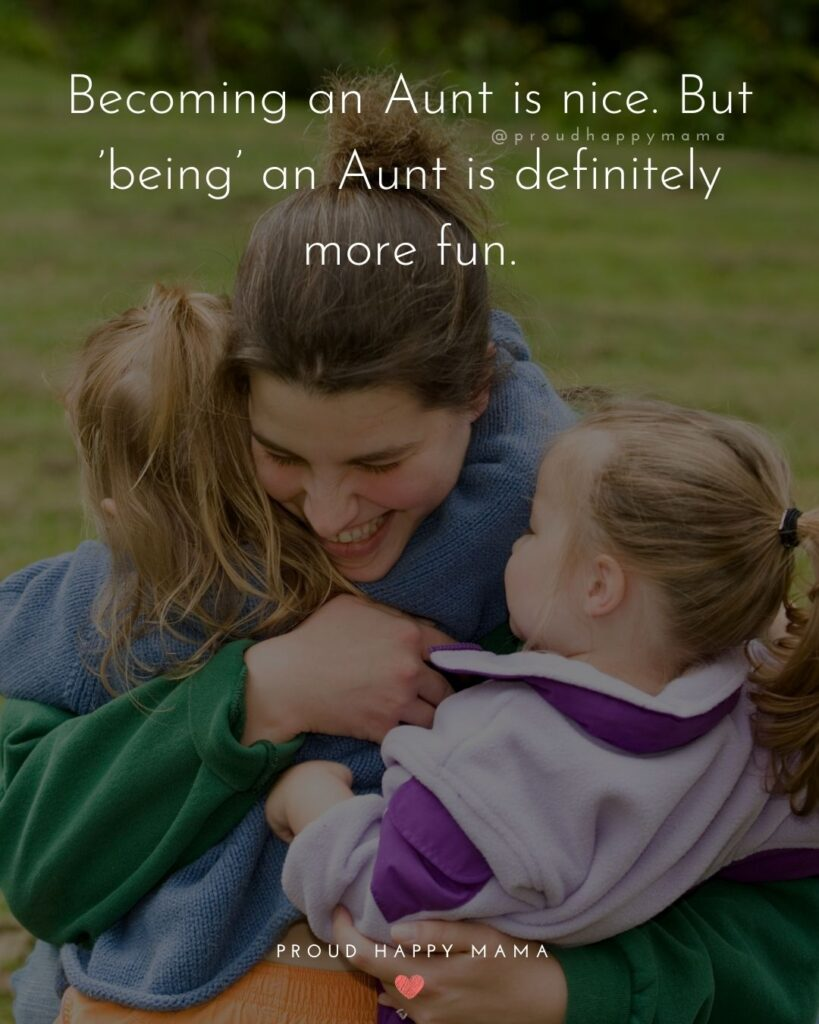 Quotes About Becoming An Aunt - Becoming an Aunt is nice. But being an Aunt is definitely more fun.
