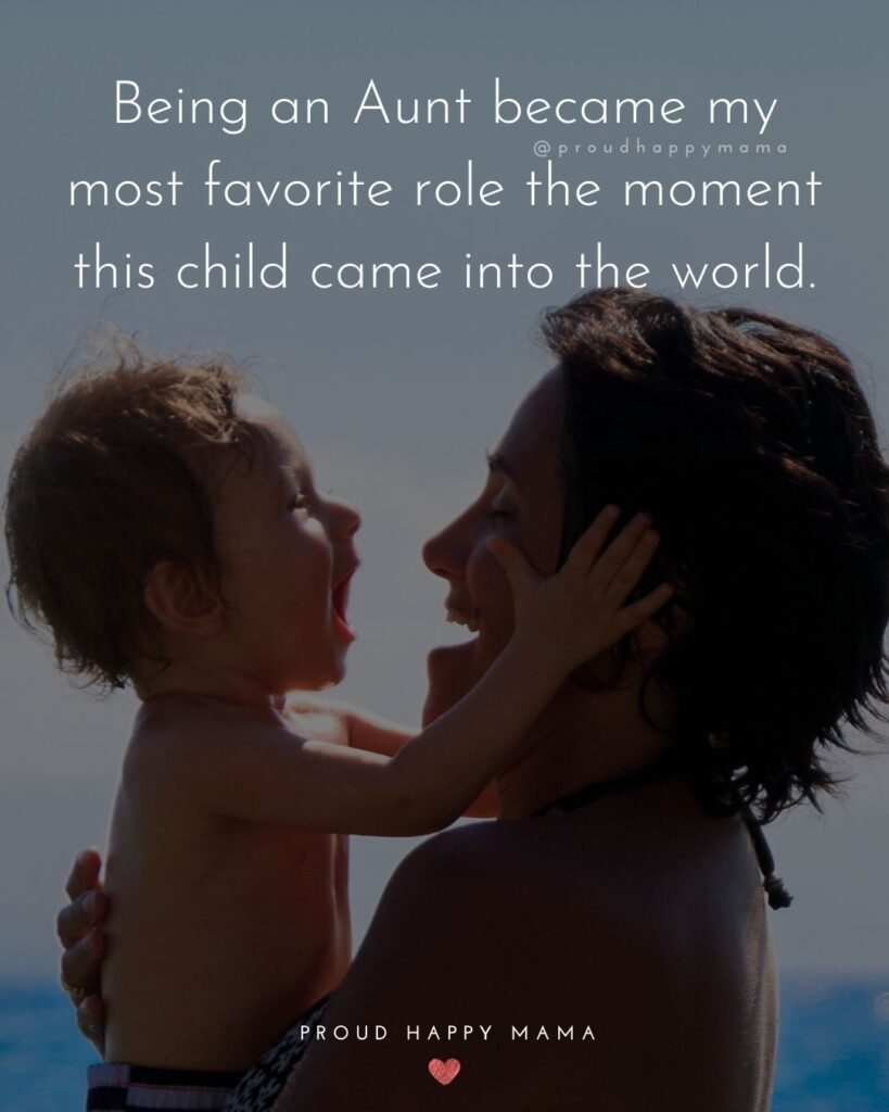 Quotes About Becoming An Aunt - Being an Aunt became my most favorite role the moment this child came into the world.