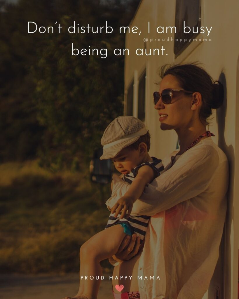 Quotes About Becoming An Aunt - Dont disturb me, I am busy being an aunt.