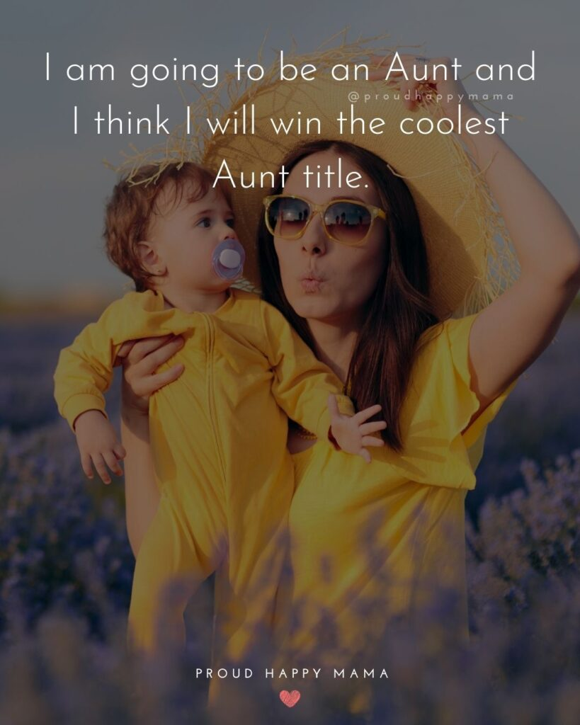 Quotes About Becoming An Aunt - I am going to be an Aunt and I think I will win the coolest Aunt title.