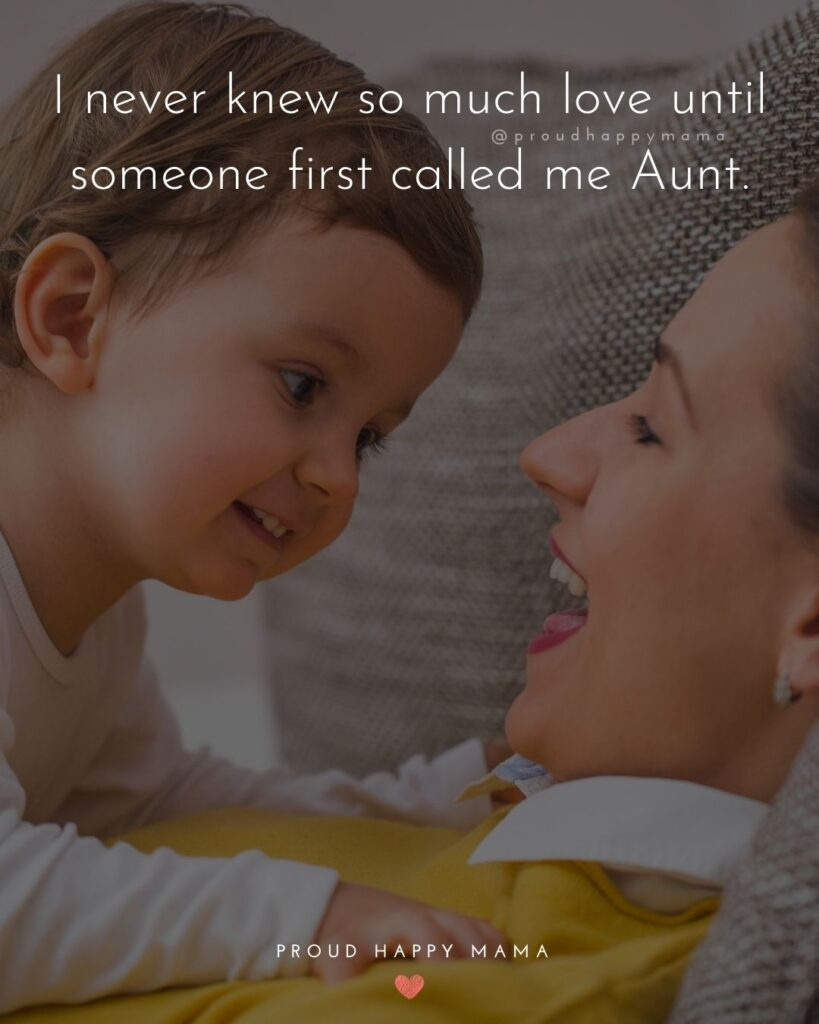 Quotes About Becoming An Aunt - I never knew so much love until someone first called me Aunt.