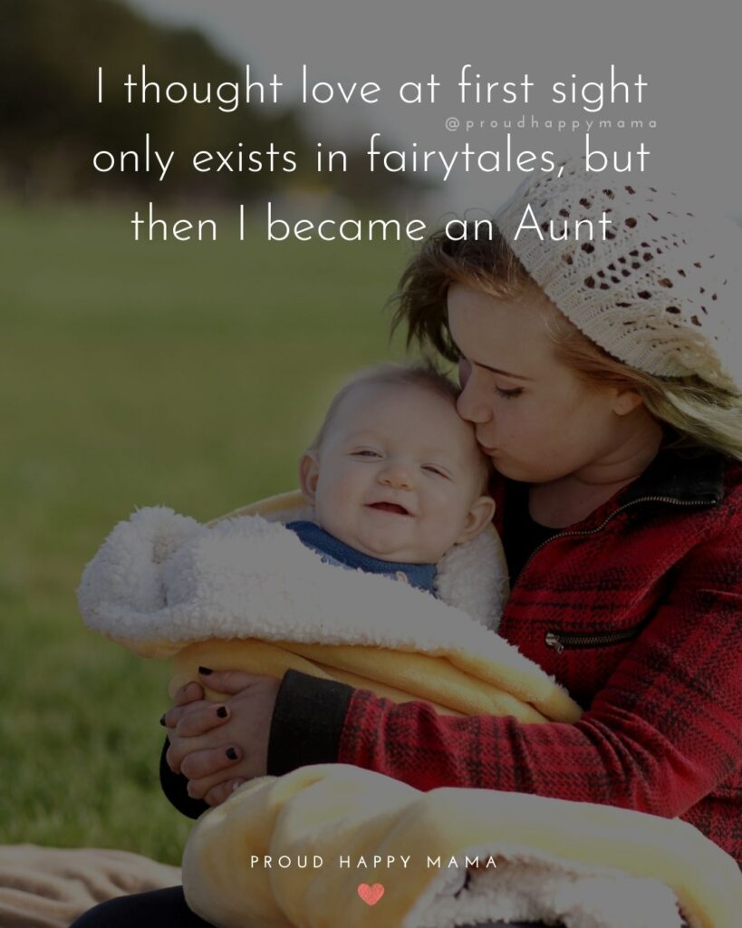 Quotes About Becoming An Aunt - I thought love at first sight only exists in fairytales, but then I became an Aunt