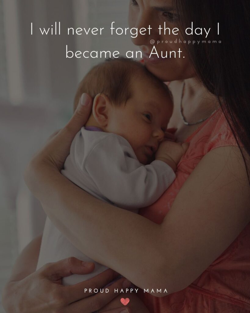 Quotes About Becoming An Aunt - I will never forget the day I became an Aunt.